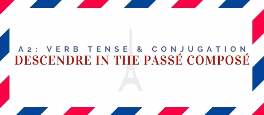 descendre conjugation in the passé composé