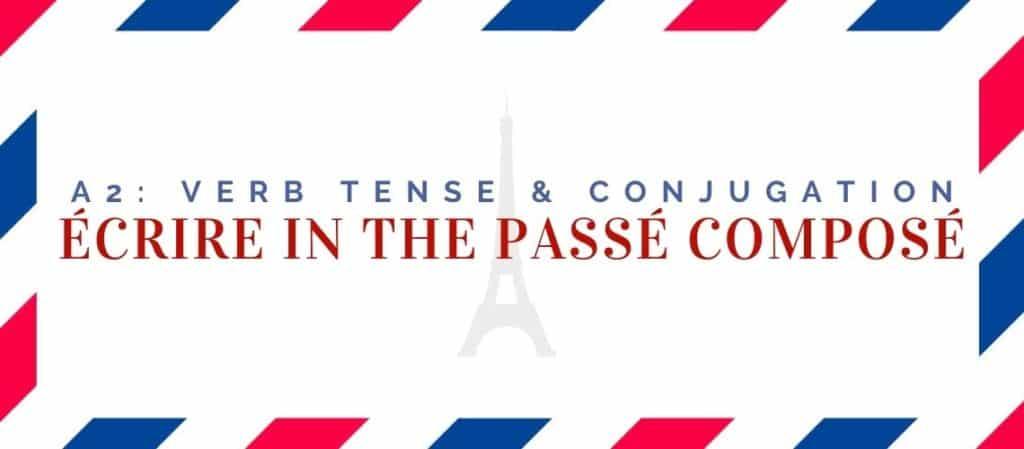 écrire conjugation in the passé composé