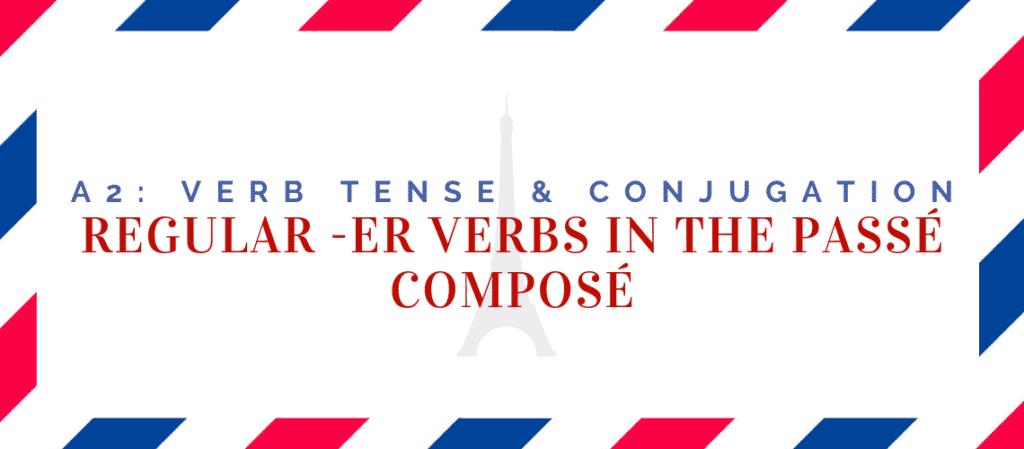 regular er verbs conjugation in the passé composé