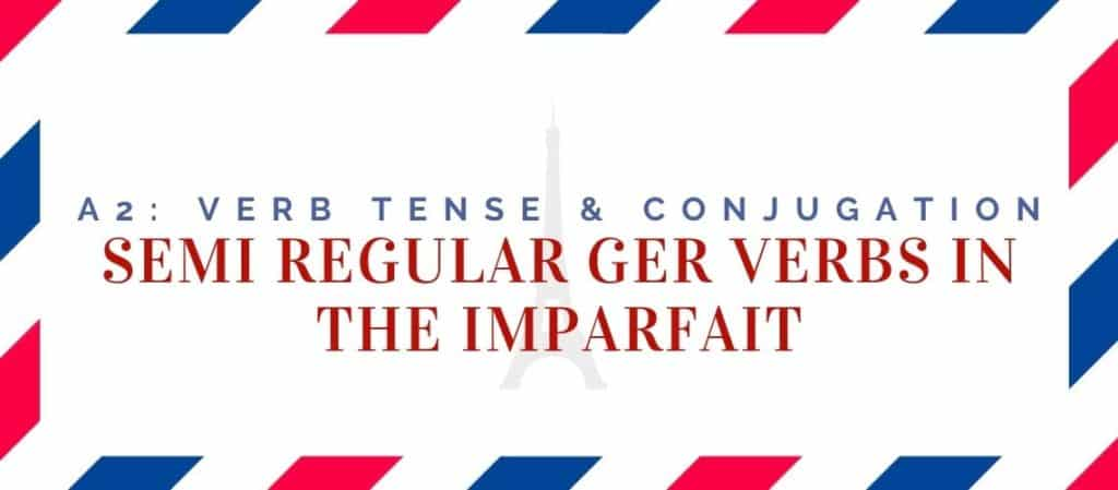 Semi Regular Ger Verbs Conjugation in the Imparfait