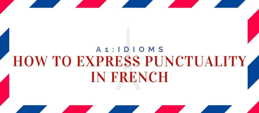 How to Express Punctuality in French