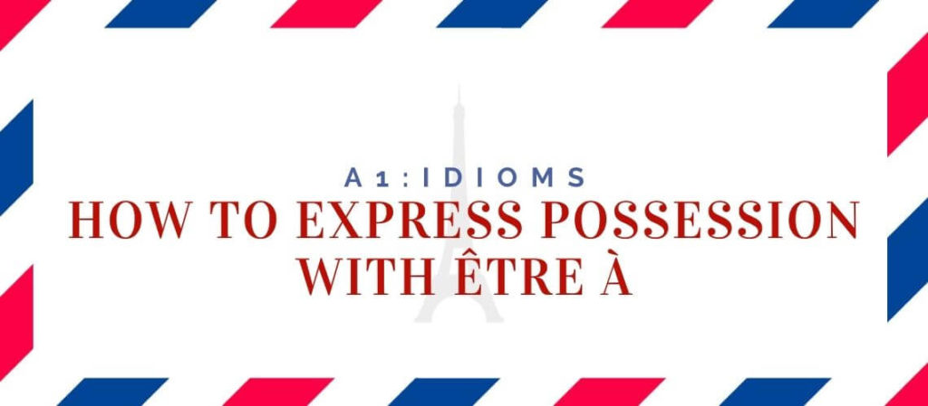 how to express possession with être à