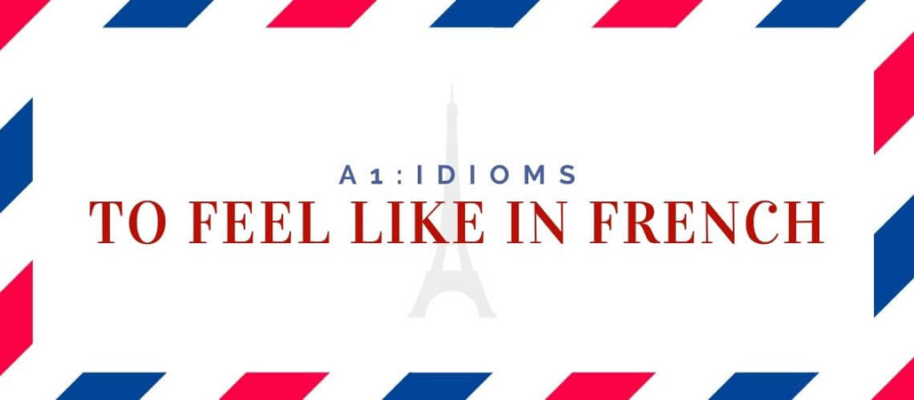 to feel like in french