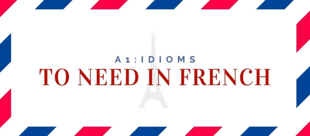 to need in French