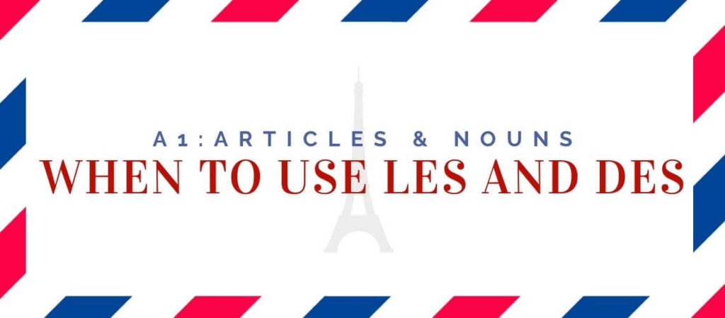 when to use les and des