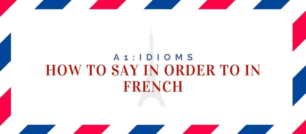 How to say In Order To in French