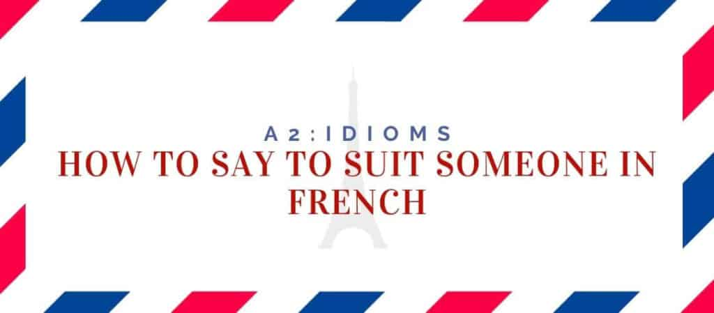 How to say to suit someone in French