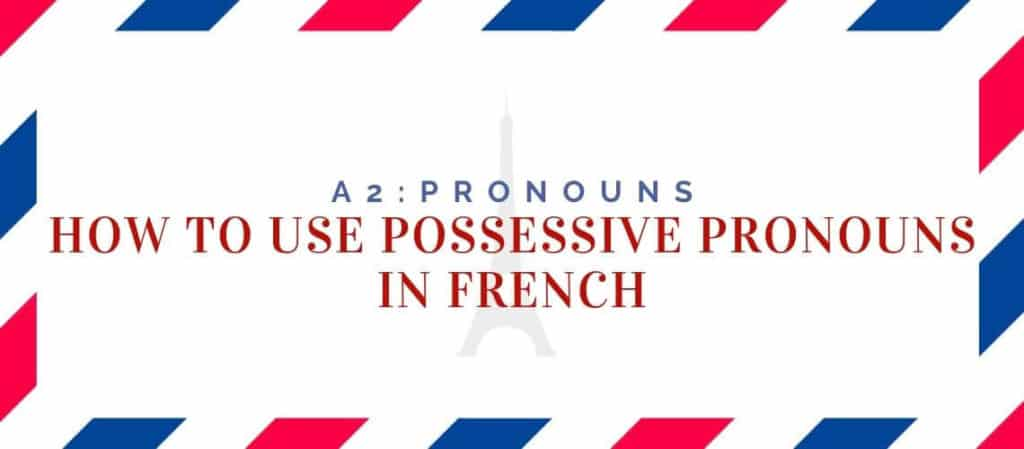 How to use Possessive Pronouns in French