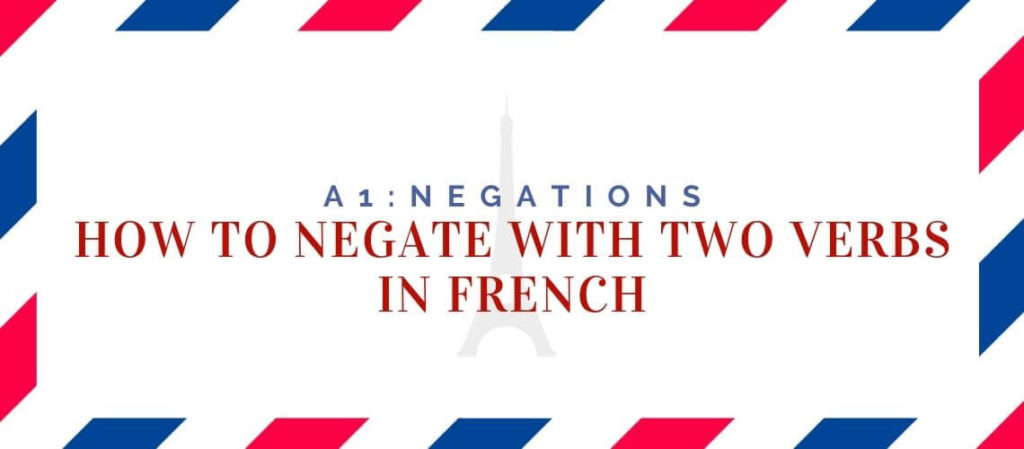 how to negate with two verbs in french