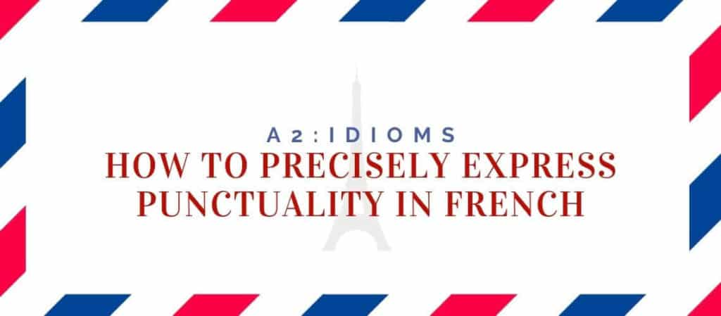 how to precisely express punctuality in French