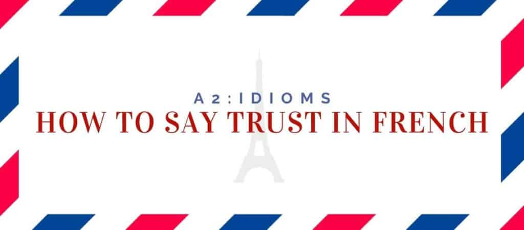 how to say trust in French