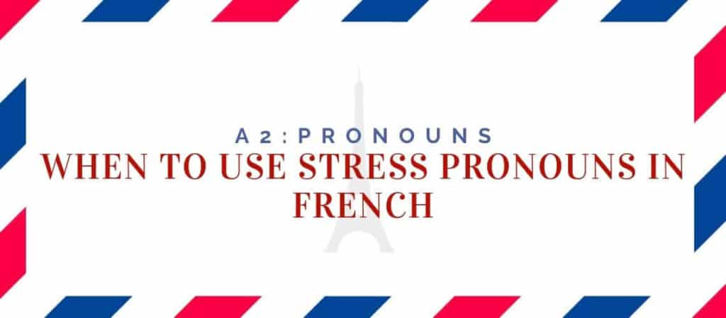 when to use stress pronouns in french
