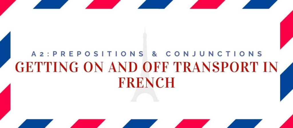 Getting on and off Transport in French