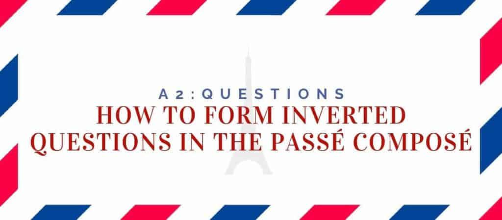 How to Form Inverted Questions in the Passe Compose 1