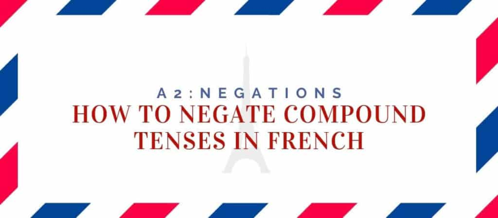 How to Negate Compound Tenses in French
