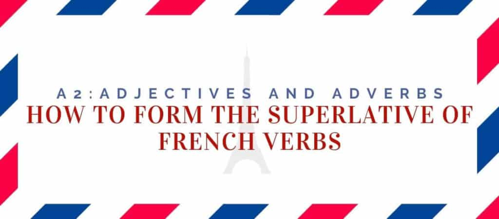 How to form the Superlative of French Verbs 1