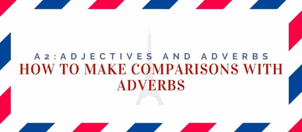 How to make Comparisons with Adverbs in French