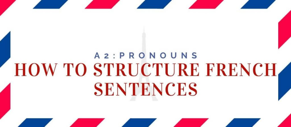 How to structure french sentences (1)