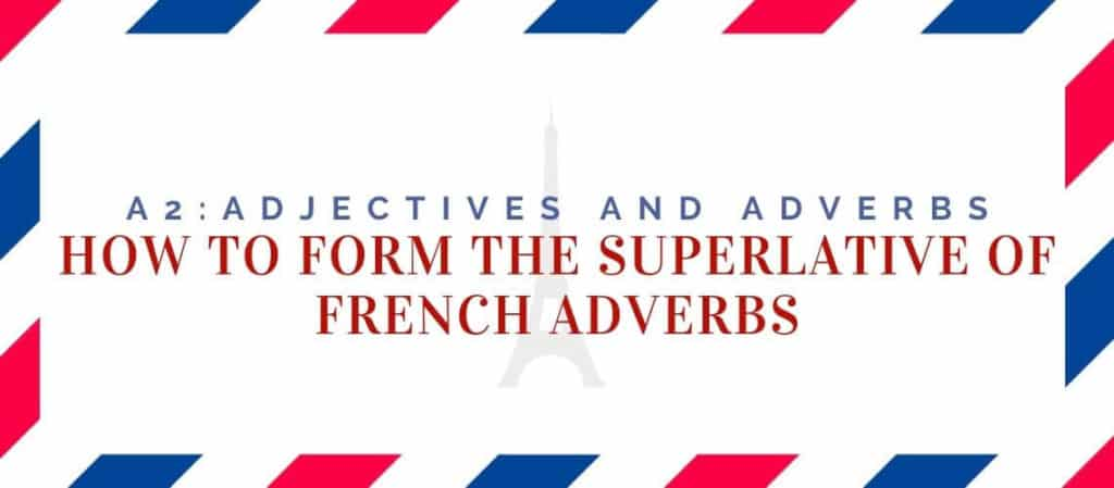 how to form the superlative of French adverbs