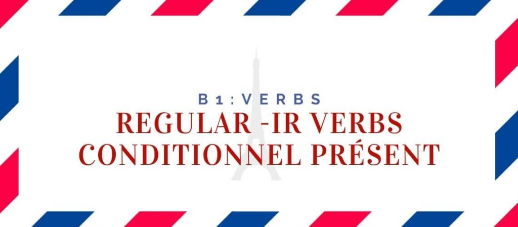 Regular ir Verbs Conditionnel Présent