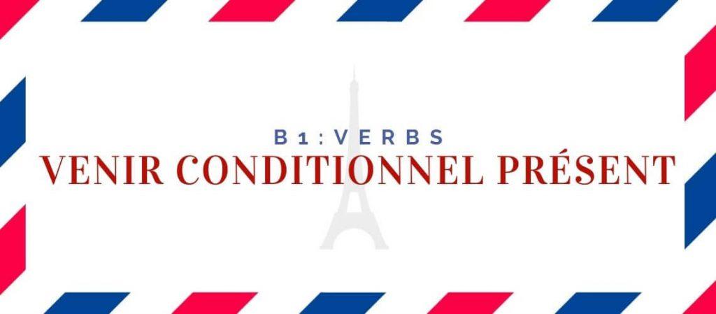 Venir Conditionnel Présent Conjugation