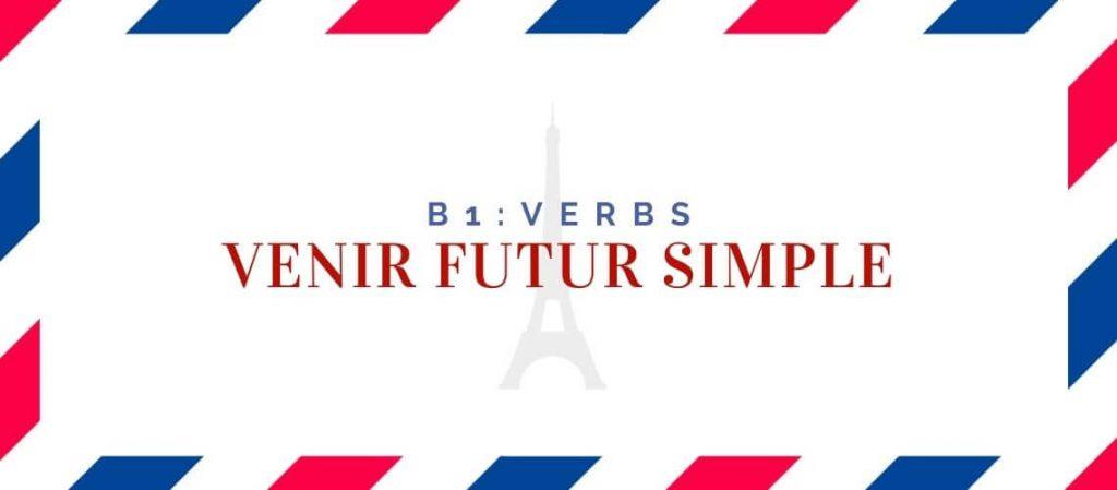 Venir Futur Simple