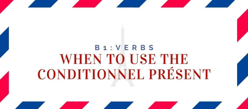 When to use the Conditionnel Présent