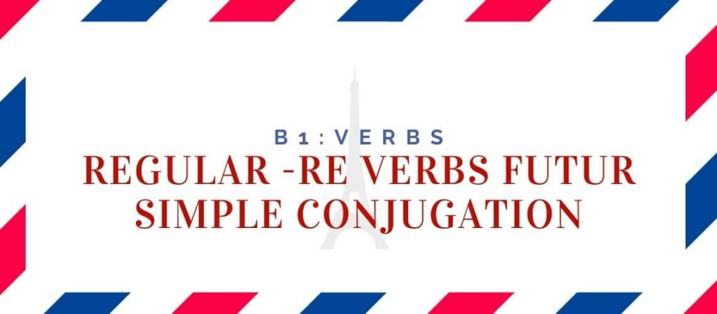 regular re verbs futur simple conjugation